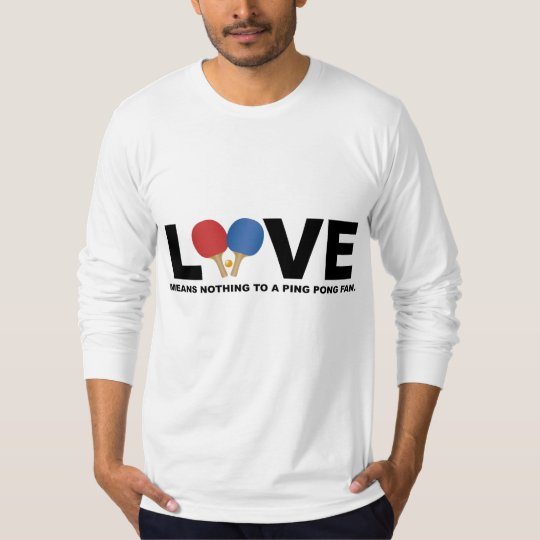 Love Means Nothing to a Ping Pong Fan T-Shirt