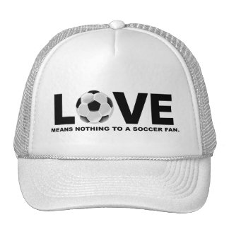 Love Means Nothing to a Soccer Fan Trucker Hat
