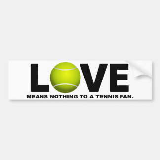 Love Means Nothing to a Tennis Fan Bumper Sticker