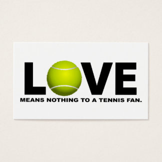 Love Means Nothing to a Tennis Fan Business Card
