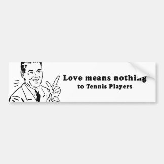 LOVE MEANS NOTHING TO TENNIS PLAYERS BUMPER STICKER