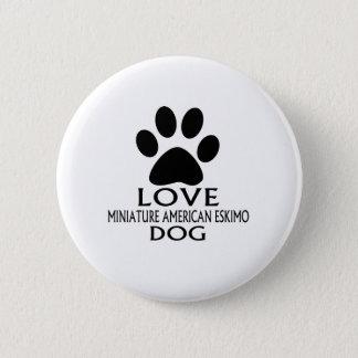 LOVE MINIATURE AMERICAN ESKIMO DOG DESIGNS BUTTON