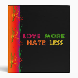 Love More Hate Less 3 Ring Binder