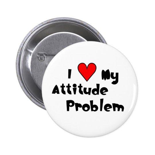 Love My Attitude Problem Button