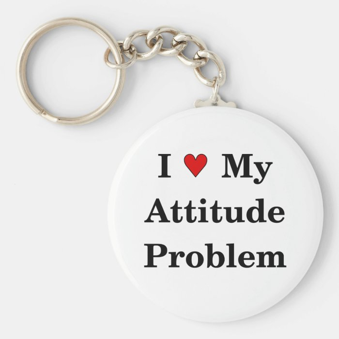 Love My Attitude Problem Keychain