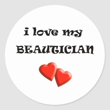 Love my Beautician Round Stickers