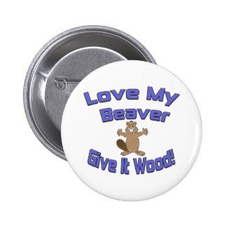 Love My Beaver Give It Wood Pinback Buttons