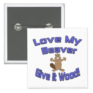 Love My Beaver Give It Wood Pin