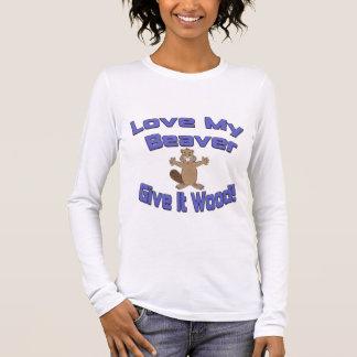 Love My Beaver Give It Wood Long Sleeve T-Shirt