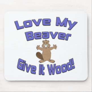 Love My Beaver Give It Wood Mouse Pad