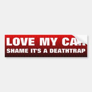LOVE MY CAR, SHAME IT'S A DEATHTRAP CAR BUMPER STICKER
