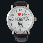 """Love My Chihuahua Watch<br><div class=""""desc"""">This beautiful watch featuring the phrase &quot;I Love My Chihuahua&quot; is perfect for anyone who owns one Chihuahua dog,  just add your own Chihuahua&#39;s name.</div>"""