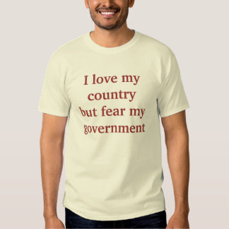 Love My Country - Fear My Government T Shirt