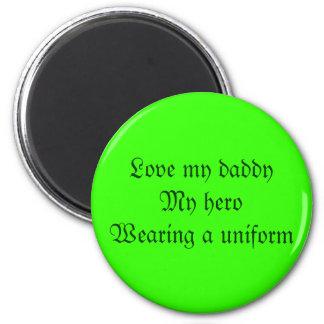 Love my daddyMy heroWearing a uniform 2 Inch Round Magnet