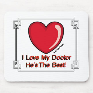 Love My Doctor - He's the Best! Mouse Pads