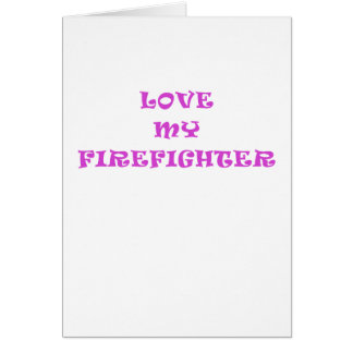Love My Firefighter Card