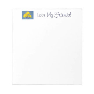 Love My Friends! notepads Daffodil Flowers Spring