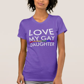 LOVE MY GAY DAUGHTER FAMILY SUPPORT T-Shirt