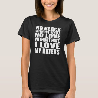 LOVE MY HATERS T-Shirt