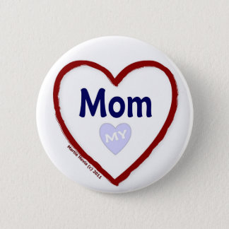 Love My Mom Button