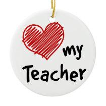 Love My Teacher Ceramic Ornament