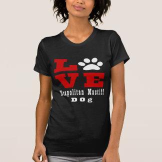 Love Neapolitan Mastif Dog Designes T-Shirt