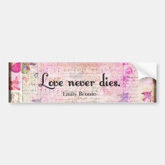 Love never dies QUOTE BY Emily Bronte Bumper Sticker