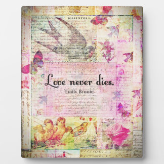 Love never dies QUOTE BY Emily Bronte Plaque
