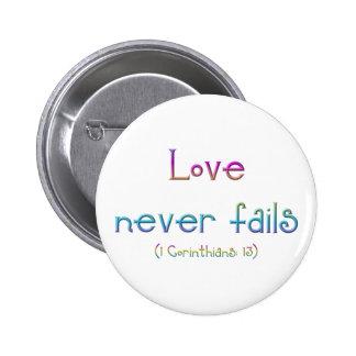 """Love never fails"" Pinback Button"