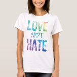 LOVE NOT HATE LGBT PRIDE T-Shirt