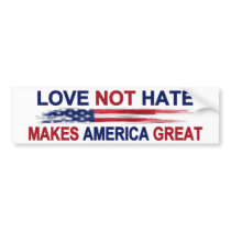 Love Not Hate Makes America Great Bumper Sticker