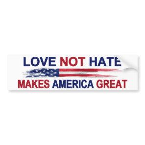 Love Not Hate Makes America Great Bumper Sticker