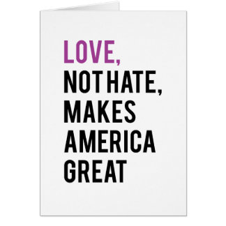 Love not hate makes America great Card