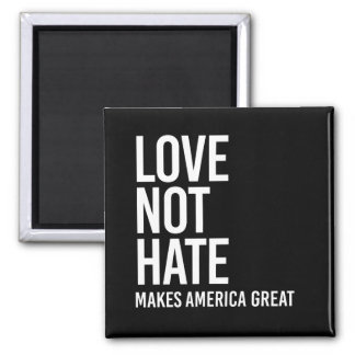 Love Not Hate Makes America Great - Human Rights - Magnet