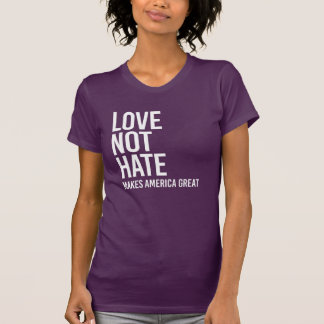Love Not Hate Makes America Great - Human Rights - T-Shirt