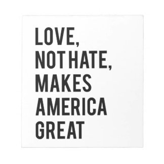 Love not hate makes America great Notepad