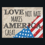 "Love Not Hate Makes America Great - Yard Sign<br><div class=""desc"">This is an idea we can all get behind</div>"