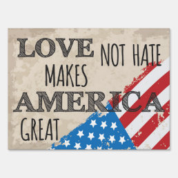 Love Not Hate Makes America Great - Yard Sign
