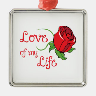 LOVE OF MY LIFE SQUARE METAL CHRISTMAS ORNAMENT