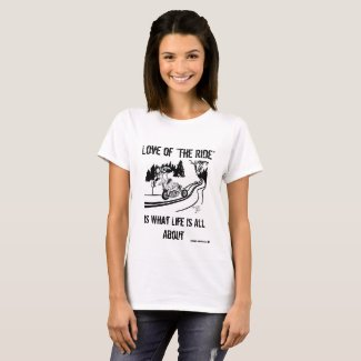 Love of the Ride is available in Men and Women's T-Shirt