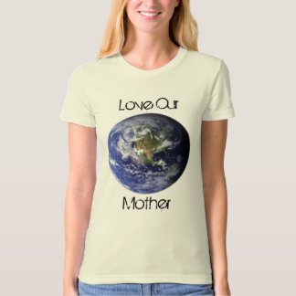 Love Our Mother- organic tee Shirt