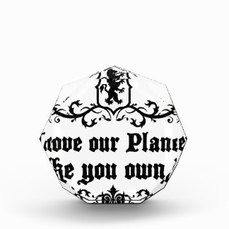 Love Our Planet Like You Own It Medieval quote Acrylic Award