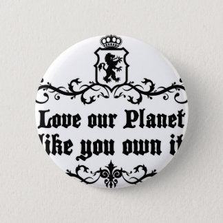 Love Our Planet Like You Own It Medieval quote Pinback Button