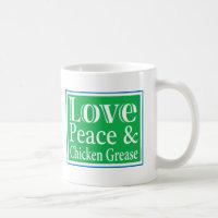 Love Peace and Chicken Grease Mug