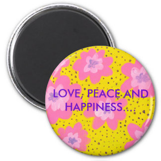 LOVE, PEACE AND HAPPINESS.... MAGNETS