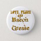 Love Peace & Bacon Grease Button