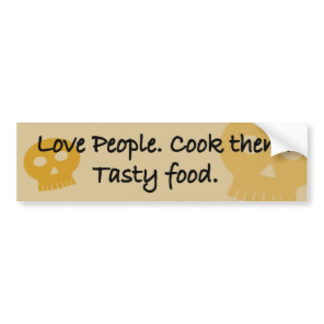 Love people. Cook them. Tasty food. Bumper Sticker