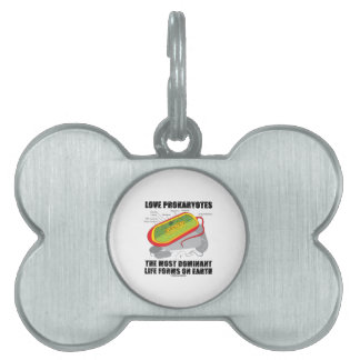 Love Prokaryotes Most Dominant Life Forms On Earth Pet Tag