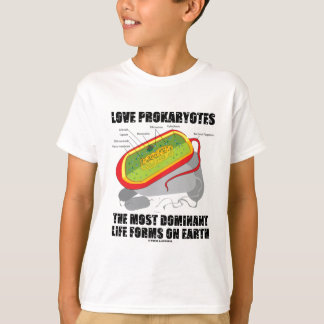 Love Prokaryotes Most Dominant Life Forms On Earth T-Shirt