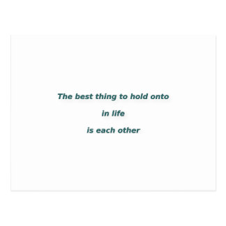 Love Quote - The best thing to hold onto in life … Postcard